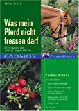 Was mein Pferd nicht fressen darf: Giftpflanzen und anderes Ungeniessbares