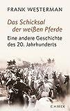 Das Schicksal der weißen Pferde: Eine andere Geschichte des 20. Jahrhunderts