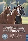 Pferdehaltung und Fütterung:  Haltung optimal planen ― praxisgerecht verwirklichen ...