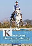 Kreatives Dressurtraining: Pferde motivieren und gymnastizieren mit Trailübungen (Ausbildung von...