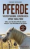 Pferde verstehen, erziehen und halten: Alles, was Sie über Pferde wissen müssen - das Pferdebuch...