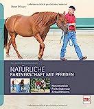 Natürliche Partnerschaft mit Pferden: Das große Bodenarbeitsbuch