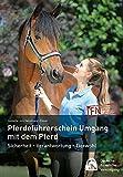 Pferdeführerschein Umgang mit dem Pferd: Standardwissen für jeden Pferdefreund - das offizielle...