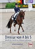 Dressur von A bis S: Schritt für Schritt zu höheren Lektionen: Mit dem rittigen Pferd zu höheren...