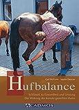 Hufbalance: Schlüssel zu Gesundheit und Leistung. Die Wirkung des korrekt gestellten Hufes (Cadmos...