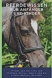 Pferdewissen für Anfänger und Kinder - Pflege und Haltung von Pferden, Reiten lernen und die...