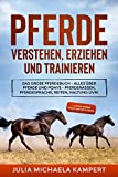 Pferde verstehen, erziehen und trainieren: Das große Pferdebuch - Alles über Pferde und Ponys -...