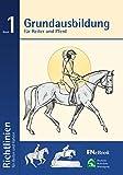 Grundausbildung für Reiter und Pferd: Richtlinien für Reiten und Fahren, Band 1