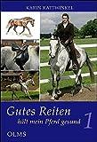 Gutes Reiten hält mein Pferd gesund, Bd.1: Wissen wie der Körper meines Pferdes funktioniert