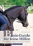Basis-Guide für feine Hilfen: Ein praxisnaher Begleiter auf dem Weg zur Reitkunst (Ausbildung von...