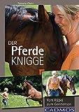 Der Pferde-Knigge: Vom Rüpel zum Gentleman