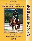 Erfolgreich auf dem Westernturnier: Profi-Tipps für Show und Training (Kynos Pferde)