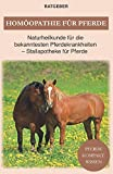 Homöopathie für Pferde: Pferde Naturheilkunde für die bekanntesten Pferdekrankheiten -...