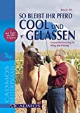 So bleibt Ihr Pferd cool und gelassen: Gelassenheitstraining für Alltag und Prüfung (Cadmos...