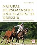 Natural Horsemanship und klassische Dressur: Anleitung zur ganzheitlichen Grundausbildung des...