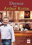 Dressur mit Arthur Kottas: Grundsätze und Lektionen der Spanischen Hofreitschule in Wien